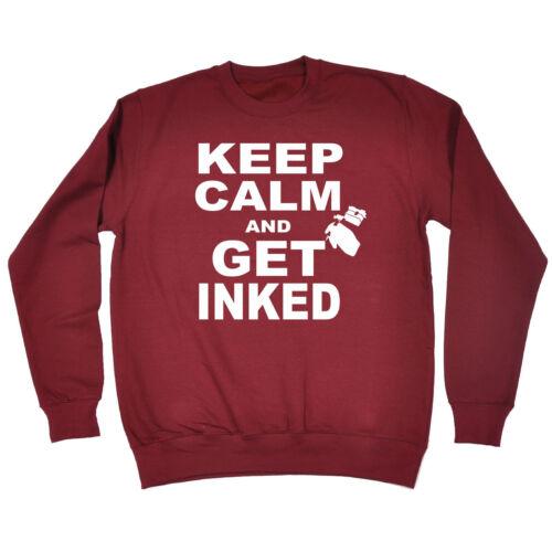 Keep Calm And Get Inked SWEATSHIRT Ink Body Art Tee Top Funny birthday gift