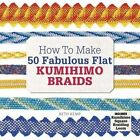 How to Make 50 Fabulous Flat Kumihimo Braids: A Beginner's Guide to Making Flat Braids for Beautiful Cord Jewellery and Fashion Accessories, Complete with Kumihimo Loom by Beth Kemp (Paperback, 2016)