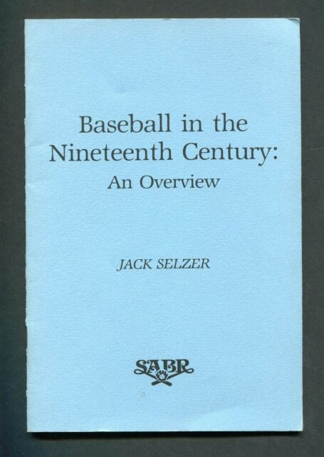 """Baseball in Nineteenth Century -- An Overview"" by J. Selzer ~ 1986 SABR booklet"