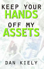 Keep Your Hands Off My Assets by Dan Kiely (Paperback, 2002)