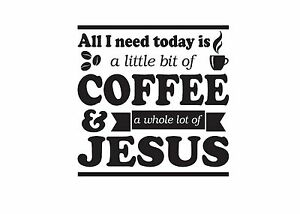 All-i-need-is-Coffee-and-Jesus-decal-sticker-available-in-several-vinyl-colors