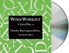 Word Workout, Level Two: Building a Muscular Vocabulary in 10 Easy Steps by Charles Harrington Elster (CD-Audio, 2014)