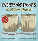 Everybody Poops 10 Million Pounds: Astounding Fecal Facts from a Day in the City by Deuce Flanagan (Paperback, 2015)
