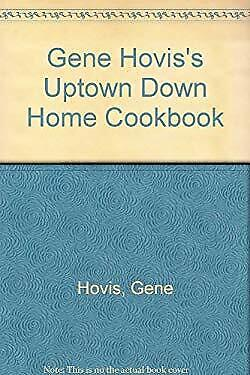 Gene Hovis's Uptown, Down Home Cookbook by Hovis, Gene
