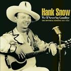 Well Never Say Goodbye von Hank Snow (2014)