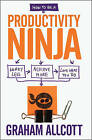 How to be a Productivity Ninja: Worry Less, Achieve More and Love What You Do by Graham Allcott (Paperback, 2014)