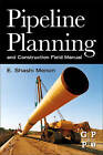 Pipeline Planning and Construction Field Manual by E. Shashi Menon (Paperback, 2011)