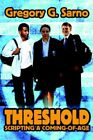Threshold Scripting a Coming-of-age by Gregory G Sarno 9780595672240
