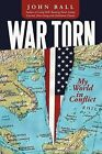 War Torn: My World in Conflict by John Ball (Paperback / softback, 2011)