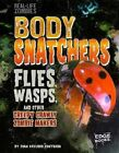 Body Snatchers: Flies, Wasps, and Other Creepy Crawly Zombie Makers by Joan Axelrod-Contrada (Hardback, 2016)