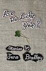 Are We Lucky Yet? by Jane Bradley (Paperback, 2009)