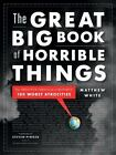 The Great Big Book of Horrible Things : The Definitive Chronicle of History's 100 Worst Atrocities by Matthew White (2011, Hardcover)