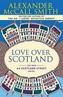 Love Over Scotland by Professor of Medical Law Alexander McCall Smith (Paperback / softback)