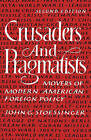 Crusaders and Pragmatists: Movers of Modern American Foreign Policy by John G. Stoessinger (Paperback, 1991)