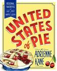 United States of Pie : Regional Favorites from East to West and North to South by Adrienne Kane (2012, Paperback)