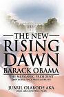 The New Rising Dawn a  Barack Obama: The Messianic President by JUBRIL OLAB AKA DMS MBA AVIATION PH.D (Hardback, 2009)