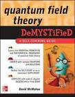 Quantum Field Theory Demystified by David McMahon (Paperback, 2008)