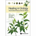 Healing in Urology: Clinical Guidebook to Herbal and Alternative Therapies by Bilal Chughtai (Hardback, 2016)