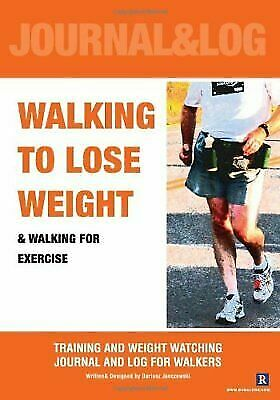 Walking to Lose Weight: Training and Weight Watching Journal And Log For Walkers 2