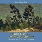 Earth Day in Leith Churchyard: Poems in Search of Tom Thomson by Bernadette Rule (Paperback / softback, 2015)