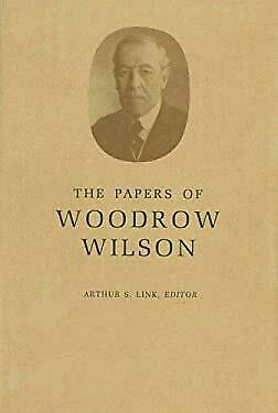 Papers of Woodrow Wilson by Wilson, Woodrow