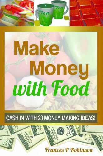 Make Money With Food Cash In With 23 Money Making Ideas By Frances Robinson 2014 Book Other For Sale Online Ebay