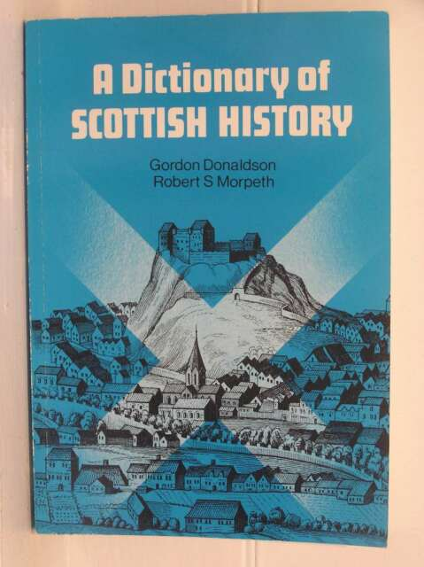 A Dictionary of Scottish History, Robert S. Morpeth, Gordon Donaldson, Excellent