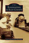 Railroading in Ellis County by Laurie J Wilson, Peggy Holland Rankin (Paperback / softback, 2010)