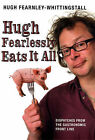Hugh Fearlessly Eats it All: Dispatches from the Gastronomic Frontline by Hugh Fearnley-Whittingstall (Hardback, 2006)