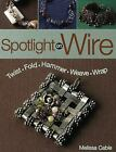 Spotlight on Wire by Melissa Cable (2011, Paperback)