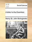 A Letter to the Examiner. by Henry St John Bolingbroke (Paperback / softback, 2010)