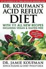 Dr. Koufman's Acid Reflux Diet: With 111 All New Recipes Including Vegan & Gluten-Free: The Never-Need-To-Diet-Again Diet by Dr Jamie Koufman (Hardback, 2015)