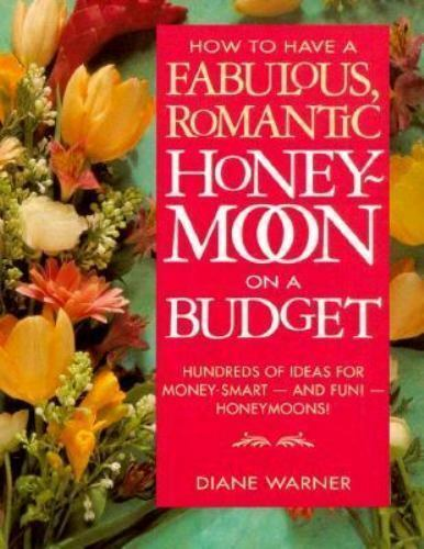 How to Have a Fabulous Honeymoon on a Budget by Diane Warner