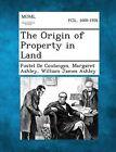 The Origin of Property in Land by Margaret Ashley, William James Ashley, Fustel De Coulanges (Paperback / softback, 2013)