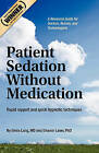 Patient Sedation Without Medication: Rapid Rapport and Quick Hypnotic Techniques a Resource Guide for Doctors, Nurses, and Technologists by Elvira Lang MD (Paperback / softback, 2011)