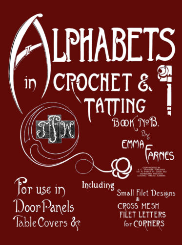 Emma Farnes Book B c.1915 Crochet /& Tatting Patterns for Alphabets Letters