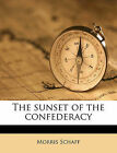 The Sunset of the Confederacy by Morris Schaff (Paperback / softback, 2010)