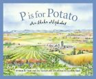 P Is for Potato: An Idaho Alphabet by Anita Prieto, Joy Steiner, Stan Steiner, Stanley F Steiner (Hardback, 2005)