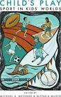 Child's Play: Sport in Kids' Worlds by Rutgers University Press (Hardback, 2016)