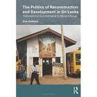 Politics of Reconstruction and Development in Sri Lanka Gerharz Eva 97804155822