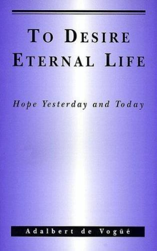 To Desire Eternal Life : Hope Yesterday and Today by Adalbert de Vogué (2002,...