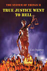 The System of Things II: True Justice Went to Hell by Luis Sweeney (Paperback / softback, 2008)