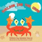 Sheldon ZAB The Crab by Roseanna Lester 9781438962047 Paperback 2009