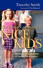The Danger of Raising Nice Kids : Preparing Our Children to Change Their World by Timothy Smith (2006, Paperback)