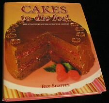 CAKES TO DIE FOR! THE COMPLETE GUIDE FOR CAKE LOVERS BY BEV SHAFFER COOKBOOK HB