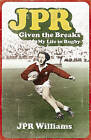 JPR: Given the Breaks - My Life in Rugby by J.P.R. Williams (Hardback, 2006)
