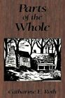 Parts of The Whole 9781452073088 by Catharine E. Roth Hardcover