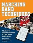 Marching Band Techniques: A Guide to the Successful Operation of a High School Band Program by M Gregory Martin, Rachael L. Smolinsky (Paperback, 2016)