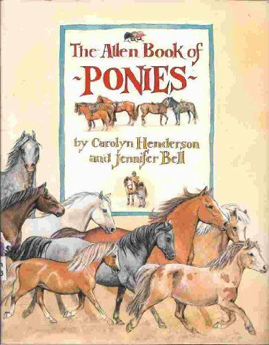 The Allen Book of Ponies By Carolyn Henderson, Jennifer Bell