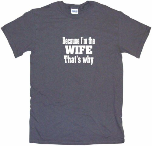 Because I/'m The Wife That/'s Why Womens Tee Shirt Pick Size Color Petite Regular